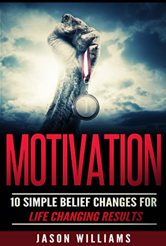 Motivation:10 Simple Belief Changes For Life Changing Results (leadership,confidence,body language,anxiety)