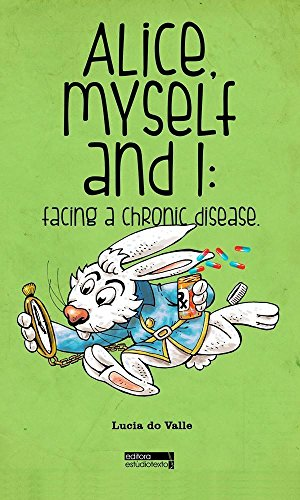 Alice, Myself and I: Facing a Chronic Disease (English Edition)