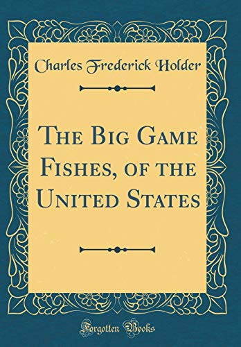 The Big Game Fishes, of the United States (Classic Reprint)