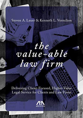 Compare Textbook Prices for The Value-Able Law Firm: Delivering Client-Focused, Higher-Value Legal Service for Clients and Law Firms  ISBN 9781641051743 by Lauer, Steven,Vermilion, Kenneth