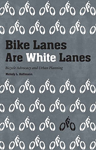 Bike Lanes Are White Lanes: Bicycle Advocacy and Urban Planning (English Edition)