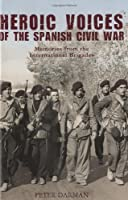 Heroic Voices of the Spanish Civil War: Memories from the International Brigades