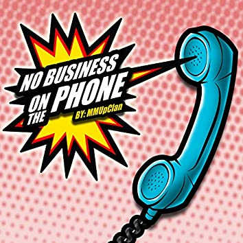 No Business On The Phone (feat. DJ Ethos)