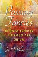 Passing Fancies in Jewish American Literature and Culture (Jewish Literature and Culture)