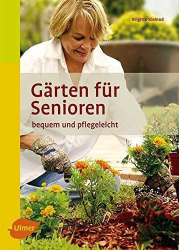 Gärten für Senioren: Bequem und pflegeleicht von Brigitte Kleinod ( 27. Juni 2011 )