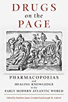 Drugs on the Page: Pharmacopoeias and Healing Knowledge in the Early Modern Atlantic World