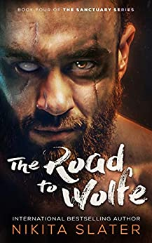 The Road to Wolfe (The Sanctuary Series Book 4) by [Nikita Slater]