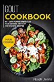 GOUT Cookbook: MAIN COURSE – 80 + Low Purine Breakfast, Main Course, Dessert and Snacks Recipes (Proven recipes to reduce inflammation)