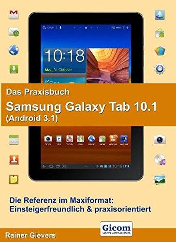 Das Praxisbuch Samsung Galaxy Tab 10.1: (Android 3.1)