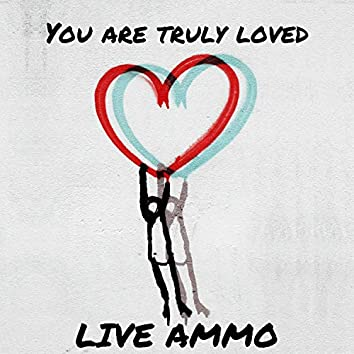 You Are Truly Loved