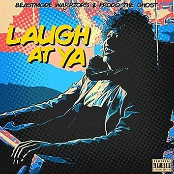 Laugh at Ya