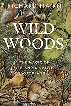 Wildwoods: The Magic of Ireland's Native Woodlands by [Richard Nairn]