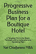 Progressive Business Plan for a Boutique Hotel: A Targeted Fill-in-the-Blank Template with a Comprehensive Marketing Plan