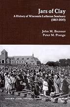 Jars of Clay: A History of Wisconsin Lutheran Seminary (1863-2013)