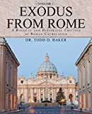 Exodus From Rome Volume 1: A Biblical and Historical Critique of Roman Catholicism