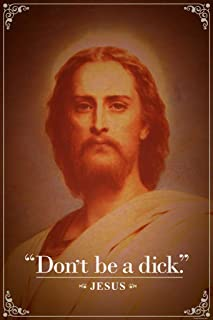 Dont Be A Dick. Jesus Christ Funny Quotation Cool Wall Decor Art Print Poster for College Dorm 12x18