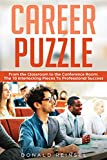 Career Puzzle: From the Classroom to the Conference Room: The 10 Interlocking Pieces To Professional Success (English Edition)