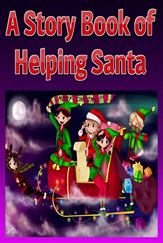 A Story Book of Helping Santa: For Kids, Teens and Adults, Graphic Novels ,+ Finest Moral Lessons,+ Greatest Adventure, + Picked Values, + Choiced Fantasy, + Fairyland, + Top Fairy Tales