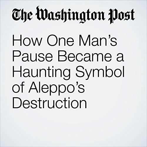 How One Man's Pause Became a Haunting Symbol of Aleppo's Destruction copertina