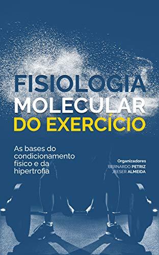 Fisiologia Molecular do Exercício: As bases do condicionamento físico e da hipertrofia