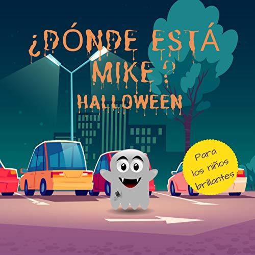 ¿Dónde está Mike? Halloween: Un divertido libro de investigación y descubrimiento para niños brillantes de 2 a 4 años. Regalo ideal para niños pequeños