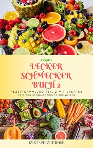 Lecker Schmecker Buch 2 zucker-und weizenfrei PDF Version: Rezeptsammlung Teil 2 MIT UPDATES