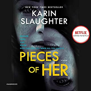 Pieces of Her                   By:                                                                                                                                 Karin Slaughter                               Narrated by:                                                                                                                                 Kathleen Early                      Length: 16 hrs and 5 mins     5,296 ratings     Overall 4.3