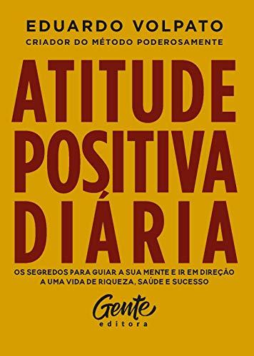 Atitude positiva diária: Os segredos para guiar a sua mente e ir em direção a uma vida de riqueza, saúde e sucesso.