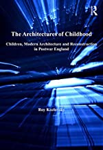 The Architectures of Childhood: Children, Modern Architecture and Reconstruction in Postwar England (Ashgate Studies in Architecture) (English Edition)