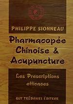 Pharmacopée chinoise et Acupuncture - Les Prescriptions efficaces de Philippe Sionneau