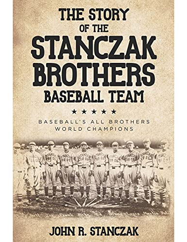 The Story of the Stanczak Brothers Baseball Team: Baseball's All Brothers World Champions (English Edition)