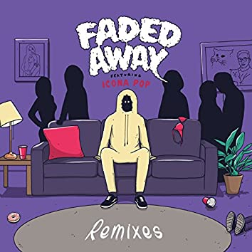 Faded Away (feat. Icona Pop) [Remixes]