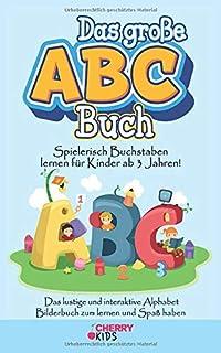 Das große ABC Buch: Spielerisch Buchstaben lernen für Kinder ab 3 Jahren! Das lustige und interaktive Alphabet Bilderbuch ...