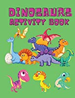 Dinosaurs Activity Book: Dinosaur Coloring Pages, Dot to Dot, Maze Book for Children - Activity Book for Kids - Dino Coloring Book for Boys, Girls - Dinosaur Coloring Book for Toddlers