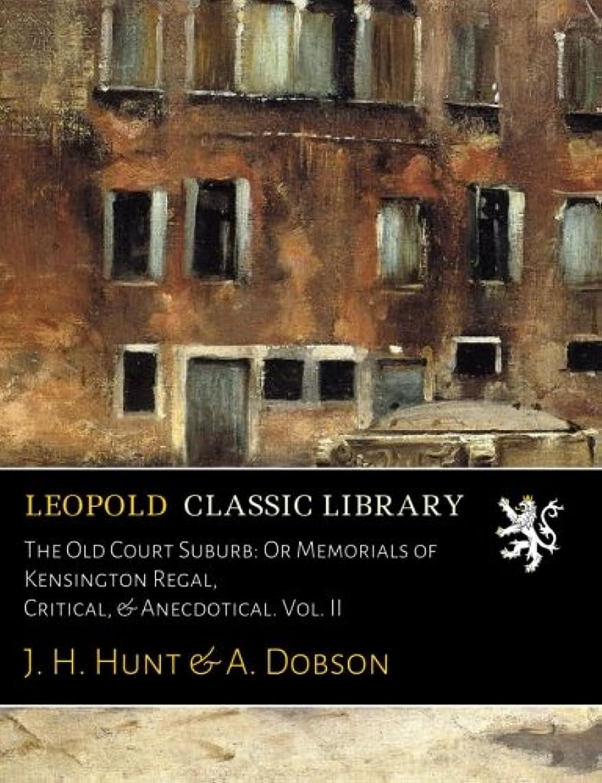 レザーシダ酔うThe Old Court Suburb: Or Memorials of Kensington Regal, Critical, & Anecdotical. Vol. II
