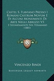 Castel S. Flaviano Presso I Romani Castrum Novum E Di Alcuni Monumenti Di Arte Negli Abruzzi V3: E Segnatamente Nel Terama...