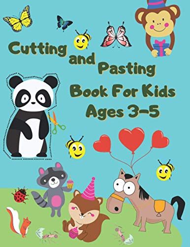 Cutting And Pasting Book For Kids Ages 3-5: Practice Cut And Paste Scissors Skills. Creative Puzzles And Exercises