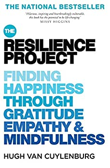 The Resilience Project: Finding Happiness through Gratitude, Empathy and Mindfulness by [Hugh van Cuylenburg]