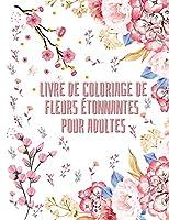 Livre de coloriage de fleurs étonnantes pour adultes: 50 motifs de coloriage floraux pour femmes et hommes Livre de coloriage du débutant au confirmé Livre d'activités pour tous Spécialement conçu pour la relaxation