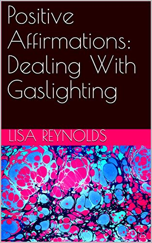 Positive Affirmations: Dealing With Gaslighting by [Lisa Reynolds]