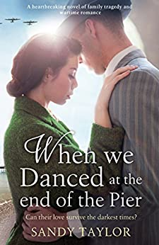 When We Danced at the End of the Pier: A heartbreaking novel of family tragedy and wartime romance (Brighton Girls Trilogy Book 1) by [Sandy Taylor]