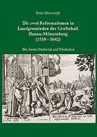 Die zwei Reformationen in Landgemeinden der Grafschaft Hanau-Muenzenberg (1519 - 1642) - Die Aemter Buechertal und Windecken