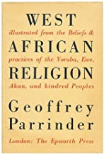 West African religion: a study of the beliefs and practices of Akan, Ewe, Yoruba, Ibo and kindred peoples