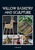 Hammond, J: Willow Basketry and Sculpture - Jo Hammond