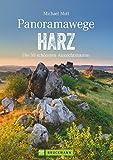 Wanderführer: Panoramawege Harz. Wandern mit Panorama im Harz, aussichtsreiche Touren und Panoramawanderungen durch den Nationalpark, zum Brocken und ... schönsten Aussichtstouren (Erlebnis Wandern)