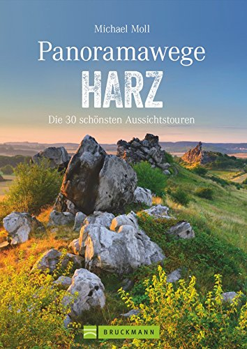 Wanderführer: Panoramawege Harz. Wandern mit Panorama im Harz, aussichtsreiche Touren und Panoramawanderungen durch den Nationalpark, zum...