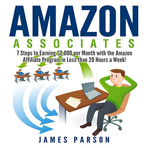 Amazon Associates: 7 Steps to Earning $2,000 per Month Through the Amazon Affiliate Program in Less Than 20 Hours a Week! audiobook cover art