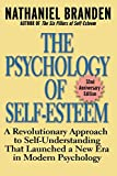 The Psychology of Self-Esteem: A Revolutionary Approach to Self-Understanding that Launched a New...