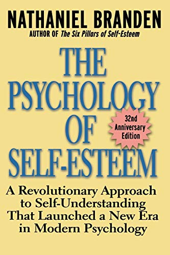 The Psychology of Self-Esteem: A Revolutionary Approach to Self-Understanding that Launched a New Era in Modern Psychology Paperback – 2 Jan. 2001