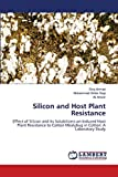 Silicon and Host Plant Resistance: Effect of Silicon and its Solubilizers on Induced Host Plant...